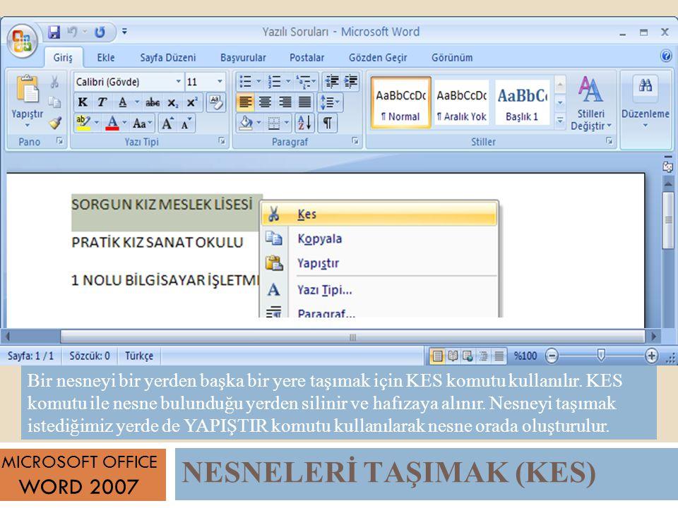 NESNELERİ TAŞIMAK (KES) MICROSOFT OFFICE WORD 2007 Bir nesneyi bir yerden başka bir yere taşımak için KES komutu kullanılır.