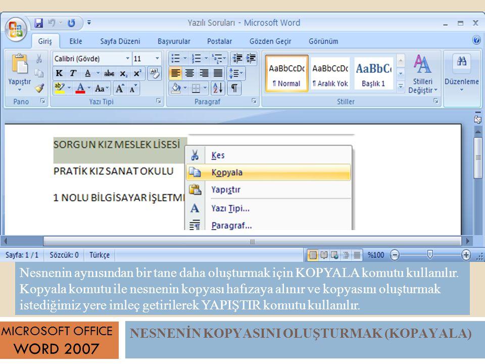 NESNENİN KOPYASINI OLUŞTURMAK (KOPAYALA) MICROSOFT OFFICE WORD 2007 Nesnenin aynısından bir tane daha oluşturmak için KOPYALA komutu kullanılır.