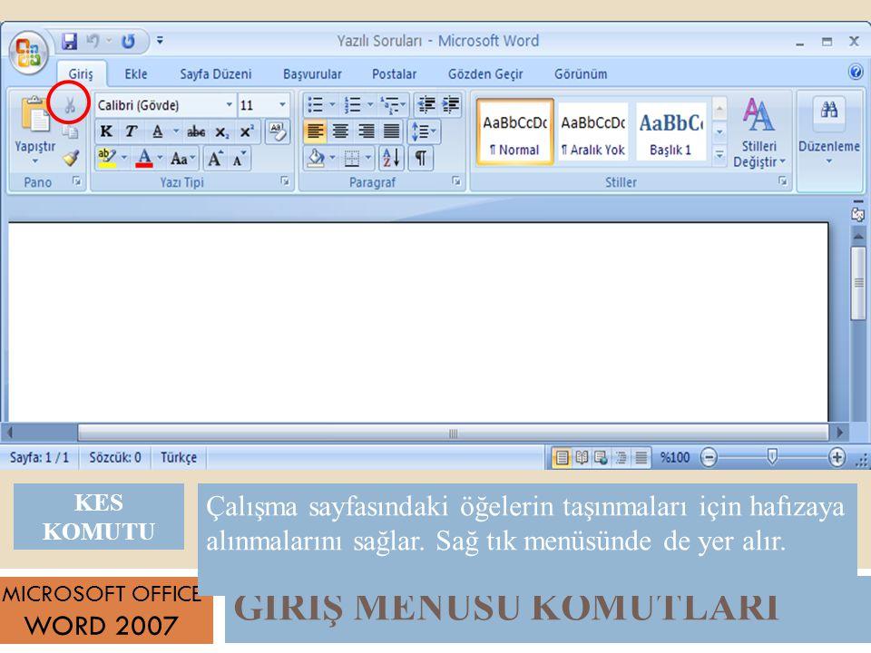 GİRİŞ MENÜSÜ KOMUTLARI MICROSOFT OFFICE WORD 2007 Çalışma sayfasındaki öğelerin taşınmaları için hafızaya alınmalarını sağlar.