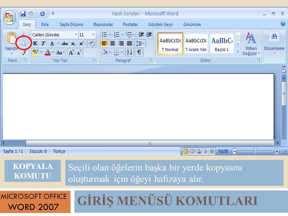 GİRİŞ MENÜSÜ KOMUTLARI MICROSOFT OFFICE WORD 2007 Seçili olan öğelerin başka bir yerde kopyasını oluşturmak için öğeyi hafızaya alır.