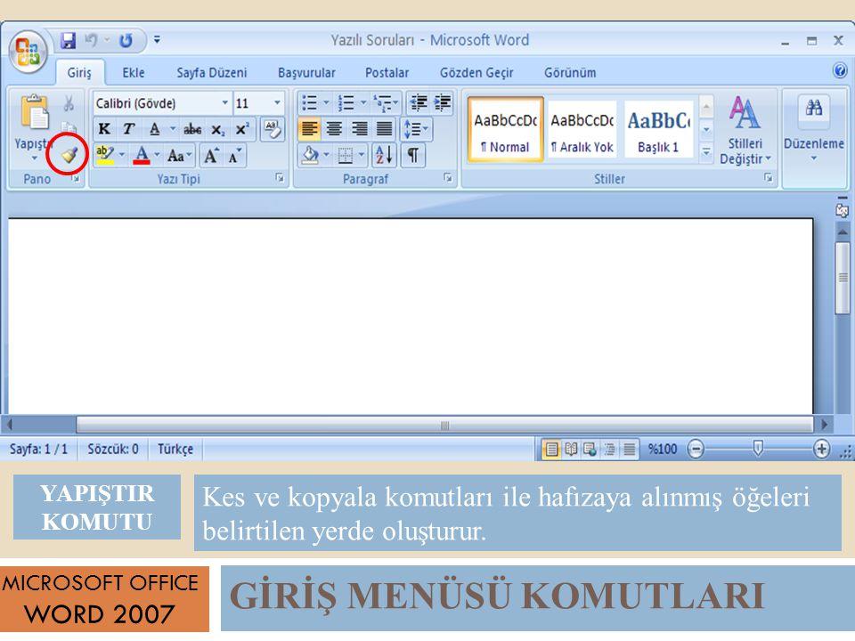 GİRİŞ MENÜSÜ KOMUTLARI MICROSOFT OFFICE WORD 2007 Kes ve kopyala komutları ile hafızaya alınmış öğeleri belirtilen yerde oluşturur.