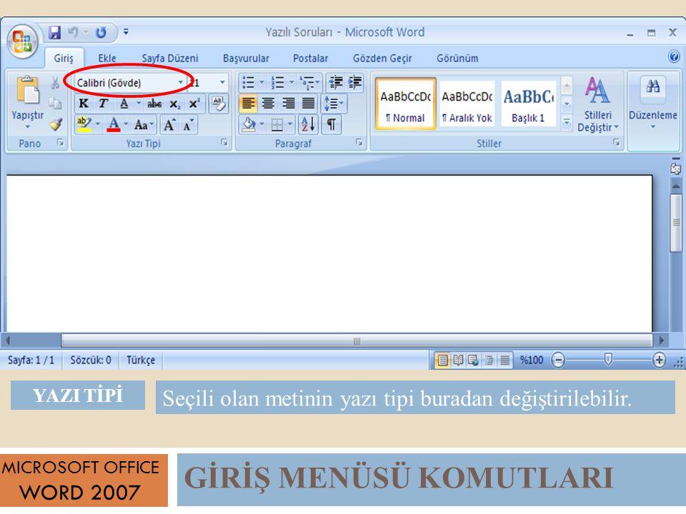 GİRİŞ MENÜSÜ KOMUTLARI MICROSOFT OFFICE WORD 2007 Seçili olan metinin yazı tipi buradan değiştirilebilir.