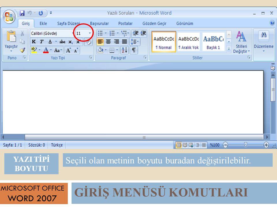 GİRİŞ MENÜSÜ KOMUTLARI MICROSOFT OFFICE WORD 2007 Seçili olan metinin boyutu buradan değiştirilebilir.