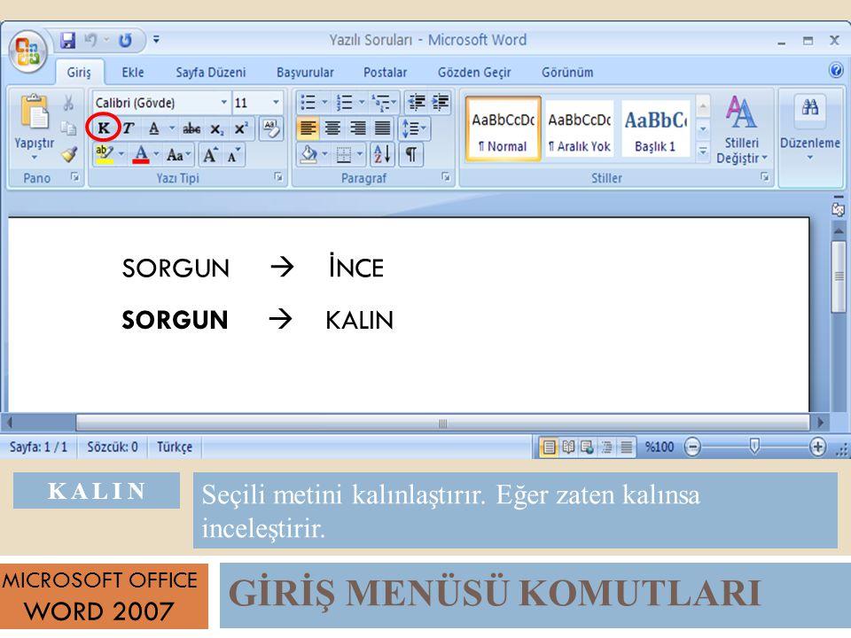 GİRİŞ MENÜSÜ KOMUTLARI MICROSOFT OFFICE WORD 2007 Seçili metini kalınlaştırır.