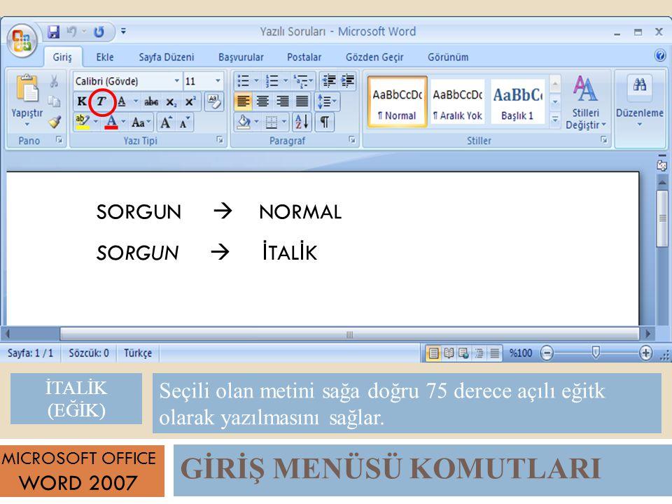 GİRİŞ MENÜSÜ KOMUTLARI MICROSOFT OFFICE WORD 2007 Seçili olan metini sağa doğru 75 derece açılı eğitk olarak yazılmasını sağlar.