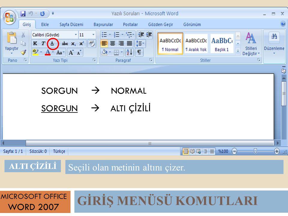 GİRİŞ MENÜSÜ KOMUTLARI MICROSOFT OFFICE WORD 2007 Seçili olan metinin altını çizer.
