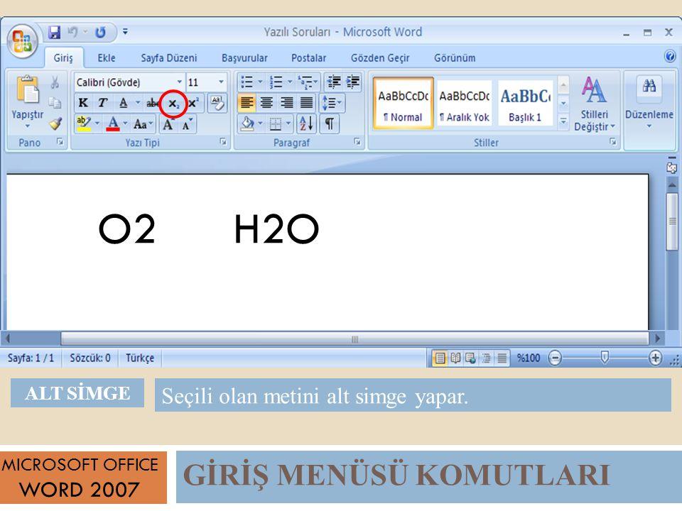 GİRİŞ MENÜSÜ KOMUTLARI MICROSOFT OFFICE WORD 2007 Seçili olan metini alt simge yapar.