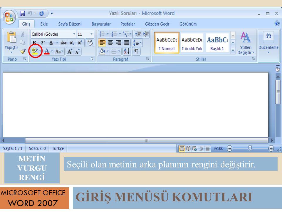 GİRİŞ MENÜSÜ KOMUTLARI MICROSOFT OFFICE WORD 2007 Seçili olan metinin arka planının rengini değiştirir.