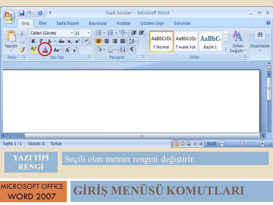 GİRİŞ MENÜSÜ KOMUTLARI MICROSOFT OFFICE WORD 2007 Seçili olan metnin rengini değiştirir.