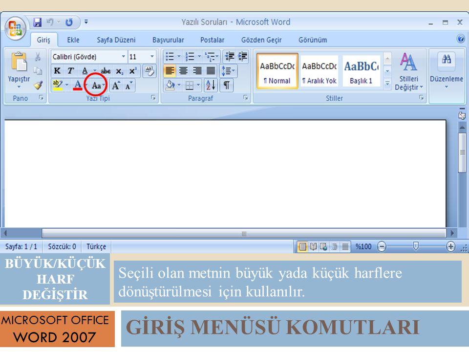 GİRİŞ MENÜSÜ KOMUTLARI MICROSOFT OFFICE WORD 2007 Seçili olan metnin büyük yada küçük harflere dönüştürülmesi için kullanılır.