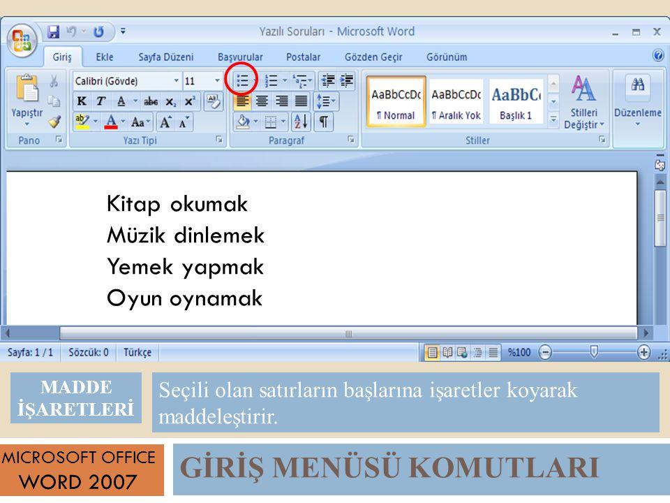 GİRİŞ MENÜSÜ KOMUTLARI MICROSOFT OFFICE WORD 2007 Seçili olan satırların başlarına işaretler koyarak maddeleştirir.