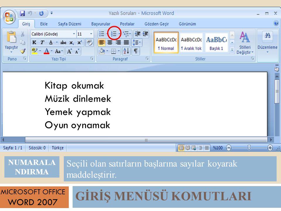 GİRİŞ MENÜSÜ KOMUTLARI MICROSOFT OFFICE WORD 2007 Seçili olan satırların başlarına sayılar koyarak maddeleştirir.