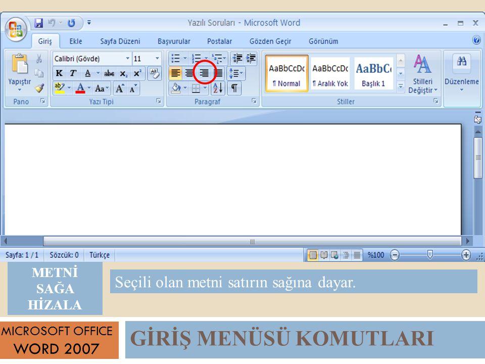 GİRİŞ MENÜSÜ KOMUTLARI MICROSOFT OFFICE WORD 2007 Seçili olan metni satırın sağına dayar.