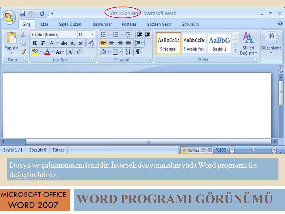 WORD PROGRAMI GÖRÜNÜMÜ MICROSOFT OFFICE WORD 2007 Dosya ve çalışmamızın ismidir.