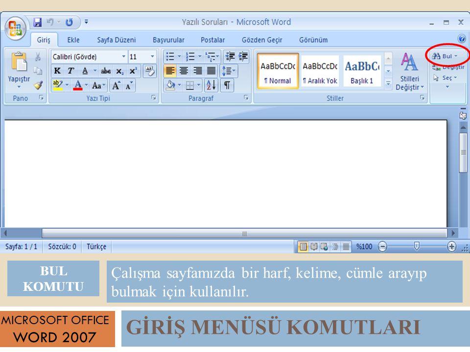 GİRİŞ MENÜSÜ KOMUTLARI MICROSOFT OFFICE WORD 2007 Çalışma sayfamızda bir harf, kelime, cümle arayıp bulmak için kullanılır.