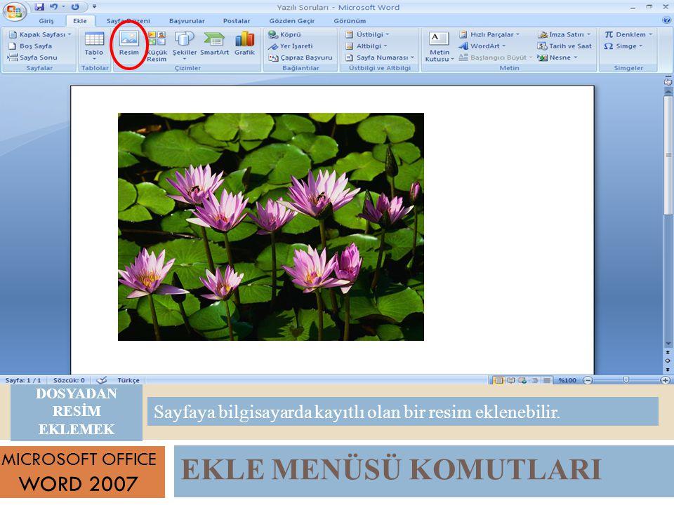 EKLE MENÜSÜ KOMUTLARI MICROSOFT OFFICE WORD 2007 Sayfaya bilgisayarda kayıtlı olan bir resim eklenebilir.