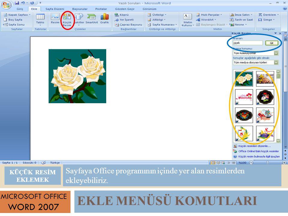 EKLE MENÜSÜ KOMUTLARI MICROSOFT OFFICE WORD 2007 Sayfaya Office programının içinde yer alan resimlerden ekleyebiliriz.