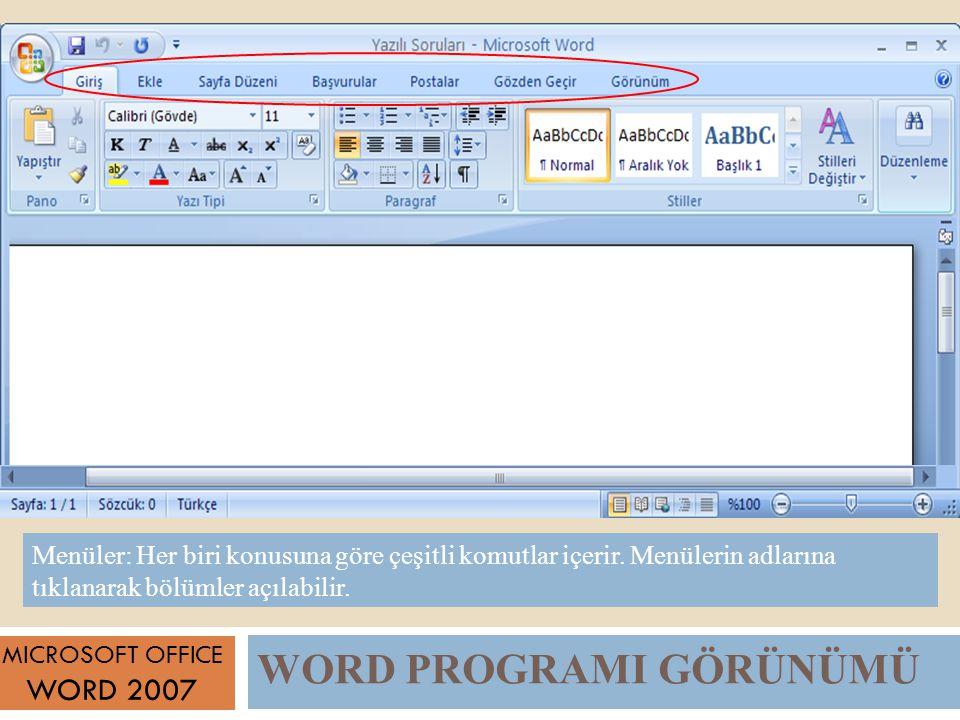 WORD PROGRAMI GÖRÜNÜMÜ MICROSOFT OFFICE WORD 2007 Menüler: Her biri konusuna göre çeşitli komutlar içerir.
