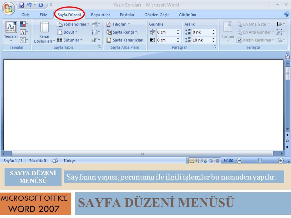 SAYFA DÜZENİ MENÜSÜ MICROSOFT OFFICE WORD 2007 Sayfanın yapısı, görünümü ile ilgili işlemler bu menüden yapılır.