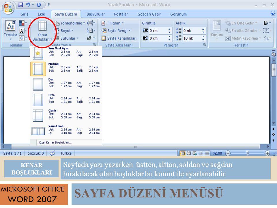 MICROSOFT OFFICE WORD 2007 Sayfada yazı yazarken üstten, alttan, soldan ve sağdan bırakılacak olan boşluklar bu komut ile ayarlanabilir.