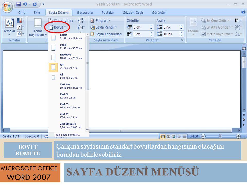 SAYFA DÜZENİ MENÜSÜ MICROSOFT OFFICE WORD 2007 Çalışma sayfasının standart boyutlardan hangisinin olacağını buradan belirleyebiliriz.
