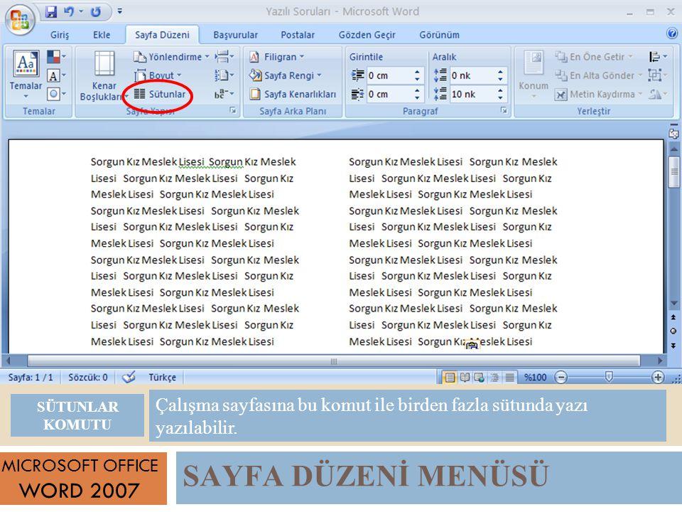 SAYFA DÜZENİ MENÜSÜ MICROSOFT OFFICE WORD 2007 Çalışma sayfasına bu komut ile birden fazla sütunda yazı yazılabilir.