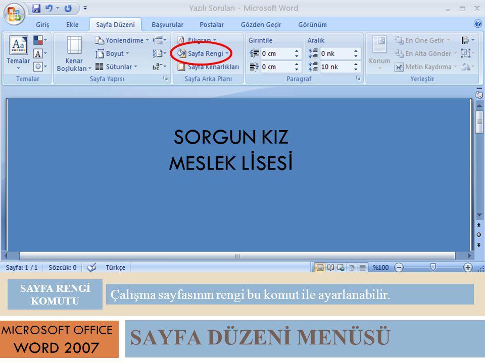SAYFA DÜZENİ MENÜSÜ MICROSOFT OFFICE WORD 2007 Çalışma sayfasının rengi bu komut ile ayarlanabilir.