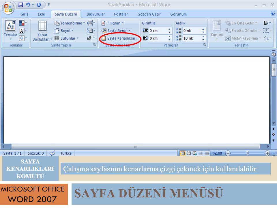 SAYFA DÜZENİ MENÜSÜ MICROSOFT OFFICE WORD 2007 Çalışma sayfasının kenarlarına çizgi çekmek için kullanılabilir.
