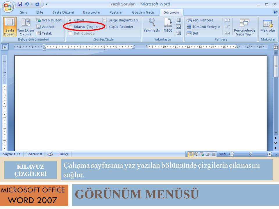 GÖRÜNÜM MENÜSÜ MICROSOFT OFFICE WORD 2007 Çalışma sayfasının yaz yazılan bölümünde çizgilerin çıkmasını sağlar.