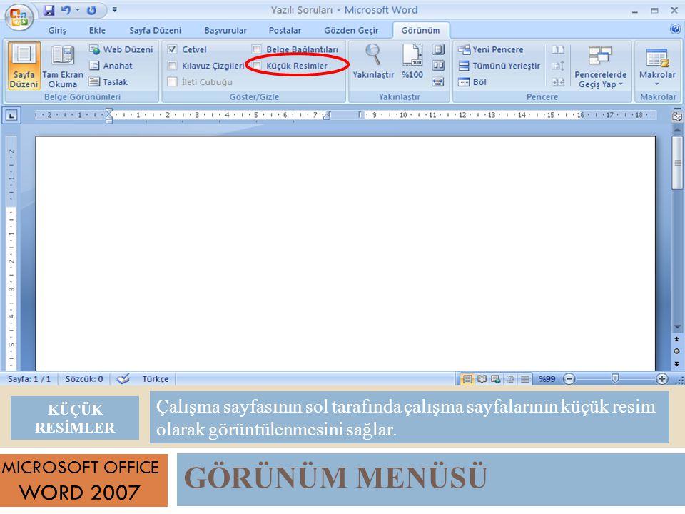 GÖRÜNÜM MENÜSÜ MICROSOFT OFFICE WORD 2007 Çalışma sayfasının sol tarafında çalışma sayfalarının küçük resim olarak görüntülenmesini sağlar.