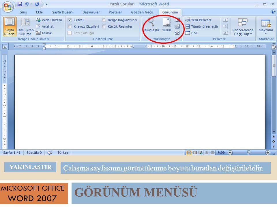 GÖRÜNÜM MENÜSÜ MICROSOFT OFFICE WORD 2007 Çalışma sayfasının görüntülenme boyutu buradan değiştirilebilir.