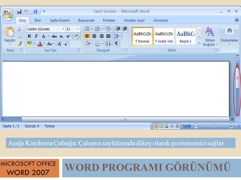 WORD PROGRAMI GÖRÜNÜMÜ MICROSOFT OFFICE WORD 2007 Aşağı Kaydırma Çubuğu: Çalışma sayfalarında dikey olarak gezinmemizi sağlar.