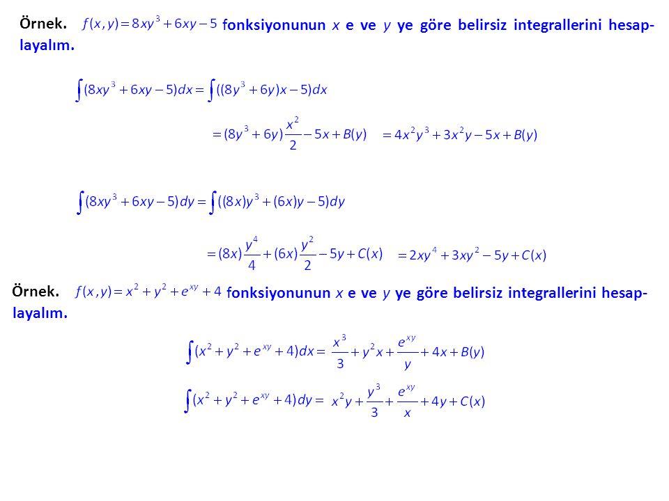Örnek. fonksiyonunun x e ve y ye göre belirsiz integrallerini hesap- layalım. Örnek. fonksiyonunun x e ve y ye göre belirsiz integrallerini hesap- lay