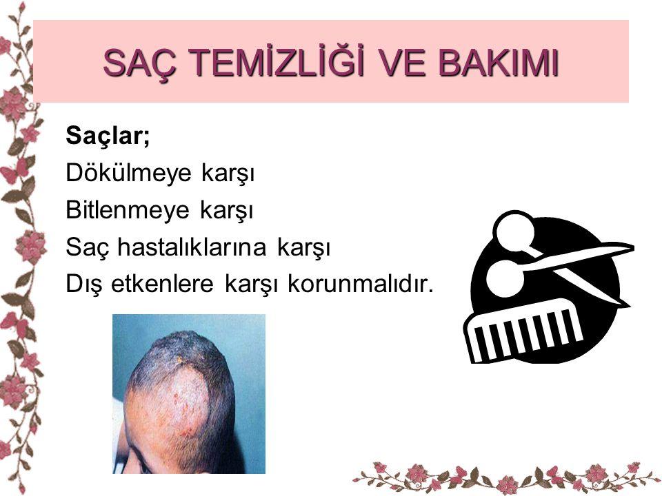 SAÇ TEMİZLİĞİ VE BAKIMI Saçlar; Dökülmeye karşı Bitlenmeye karşı Saç hastalıklarına karşı Dış etkenlere karşı korunmalıdır.