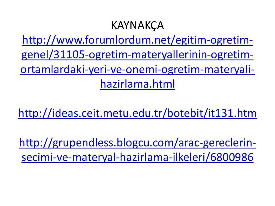 KAYNAKÇA http://www.forumlordum.net/egitim-ogretim- genel/31105-ogretim-materyallerinin-ogretim- ortamlardaki-yeri-ve-onemi-ogretim-materyali- hazirla