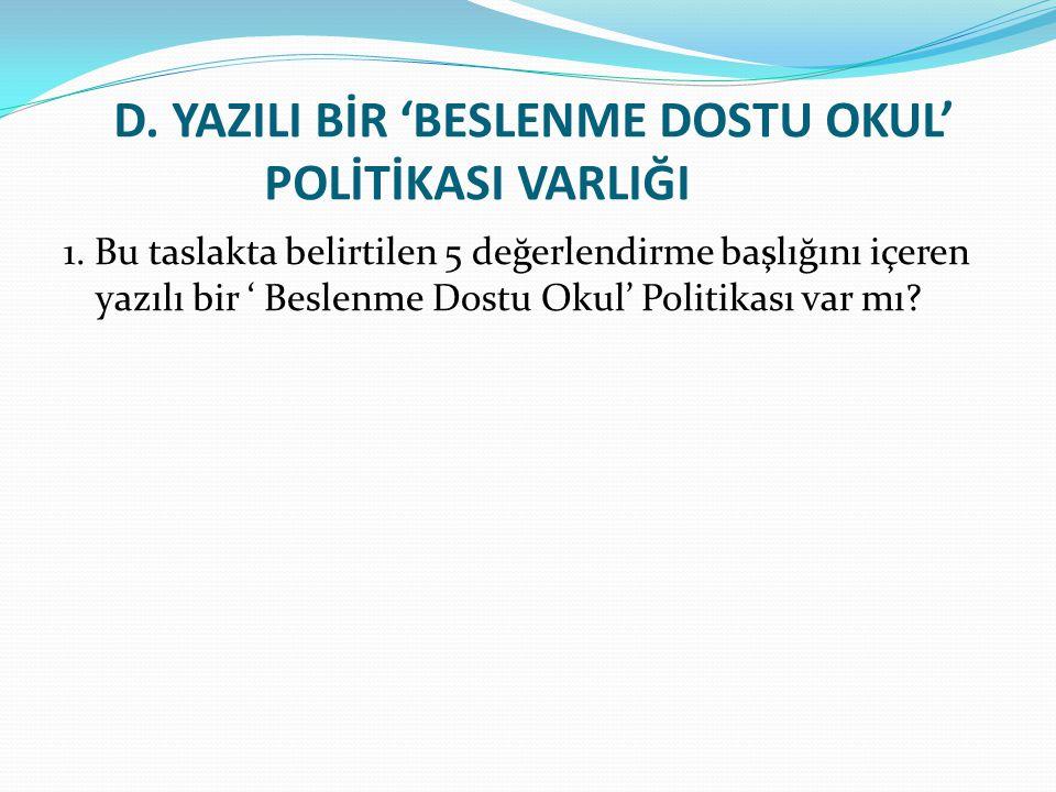 D.YAZILI BİR 'BESLENME DOSTU OKUL' POLİTİKASI VARLIĞI 1.
