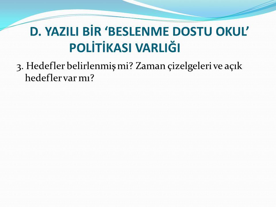 D.YAZILI BİR 'BESLENME DOSTU OKUL' POLİTİKASI VARLIĞI 3.