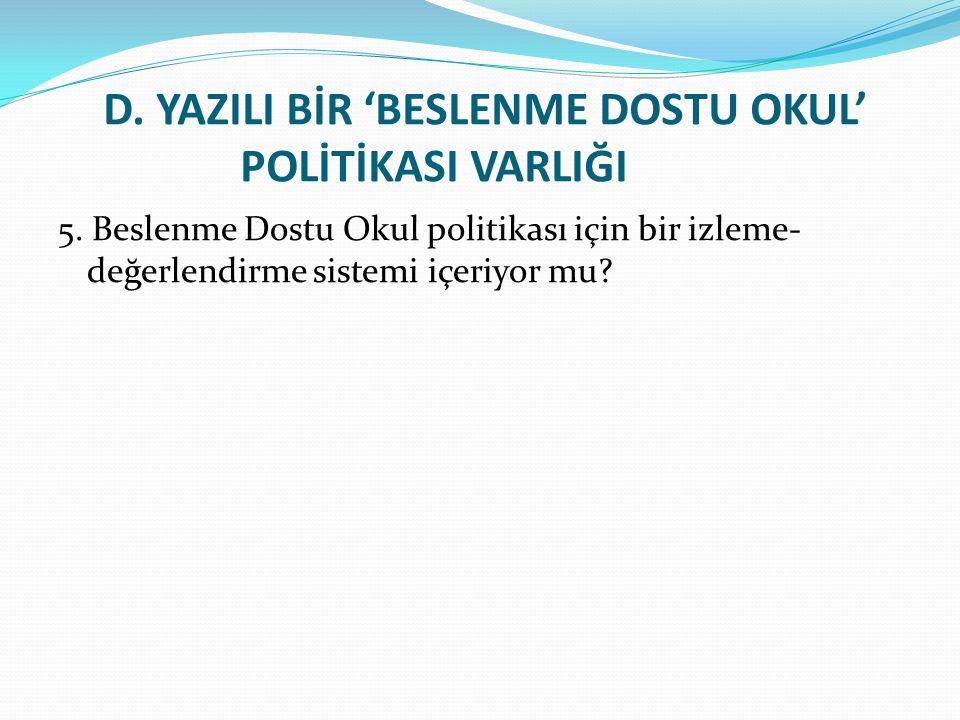 D.YAZILI BİR 'BESLENME DOSTU OKUL' POLİTİKASI VARLIĞI 5.