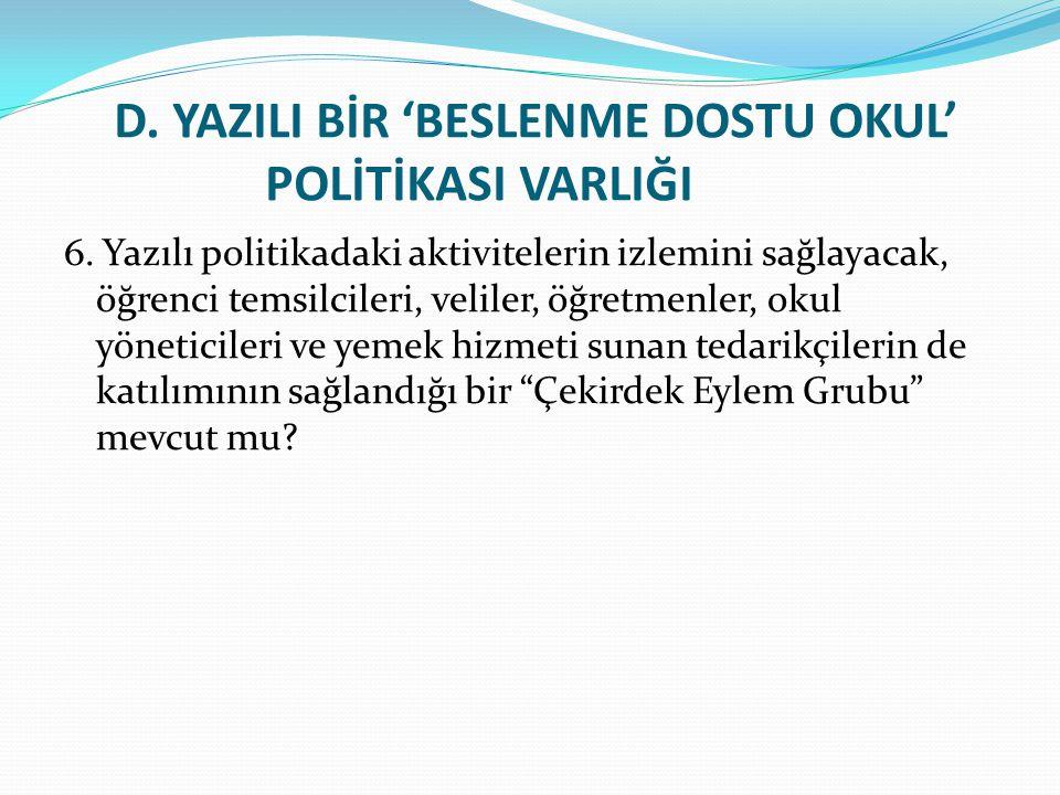 D.YAZILI BİR 'BESLENME DOSTU OKUL' POLİTİKASI VARLIĞI 6.