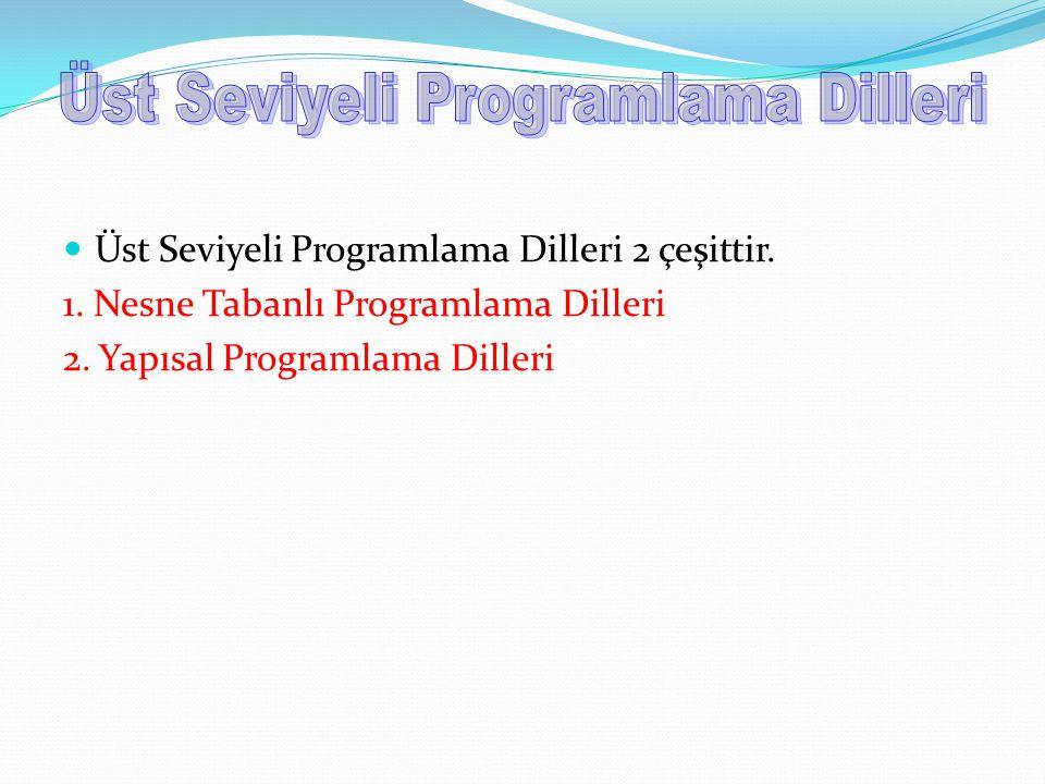 Üst Seviyeli Programlama Dilleri 2 çeşittir. 1. Nesne Tabanlı Programlama Dilleri 2. Yapısal Programlama Dilleri