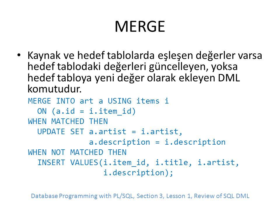 MERGE Kaynak ve hedef tablolarda eşleşen değerler varsa hedef tablodaki değerleri güncelleyen, yoksa hedef tabloya yeni değer olarak ekleyen DML komut