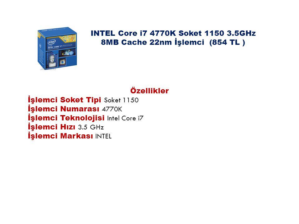 INTEL Core i7 4770K Soket 1150 3.5GHz 8MB Cache 22nm İşlemci (854 TL ) Özellikler İşlemci Soket Tipi Soket 1150 İşlemci Numarası 4770K İşlemci Teknolo
