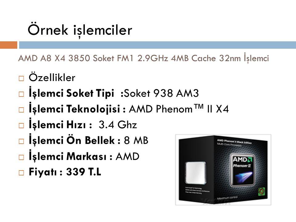  Özellikler  İ şlemci Soket Tipi :Soket 938 AM3  İ şlemci Teknolojisi : AMD Phenom™ II X4  İ şlemci Hızı : 3.4 Ghz  İ şlemci Ön Bellek : 8 MB  İ