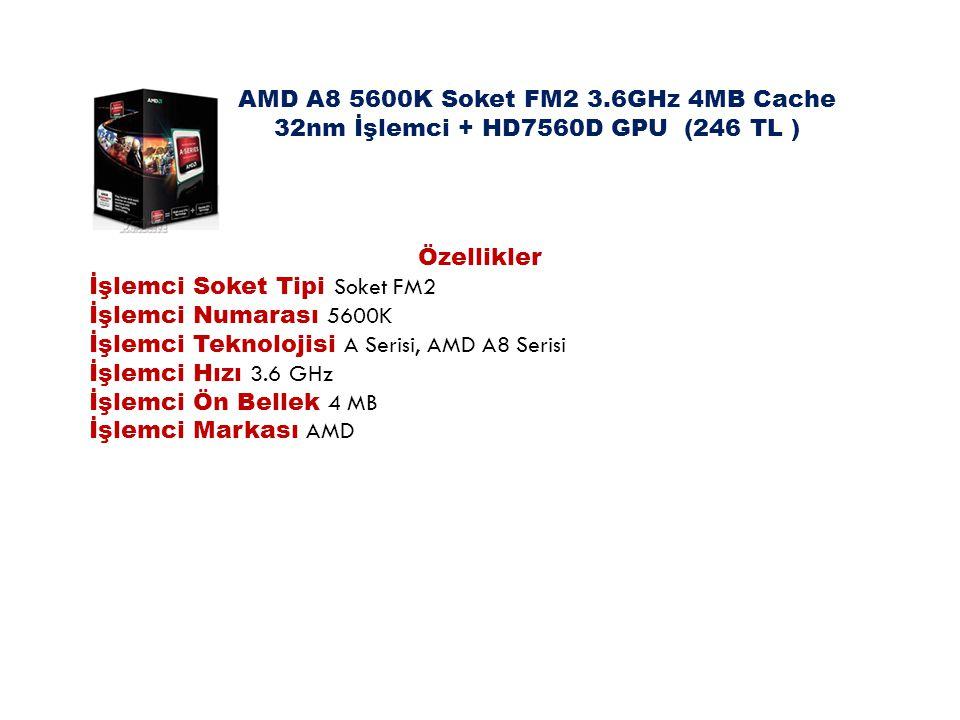 AMD A8 5600K Soket FM2 3.6GHz 4MB Cache 32nm İşlemci + HD7560D GPU (246 TL ) Özellikler İşlemci Soket Tipi Soket FM2 İşlemci Numarası 5600K İşlemci Te