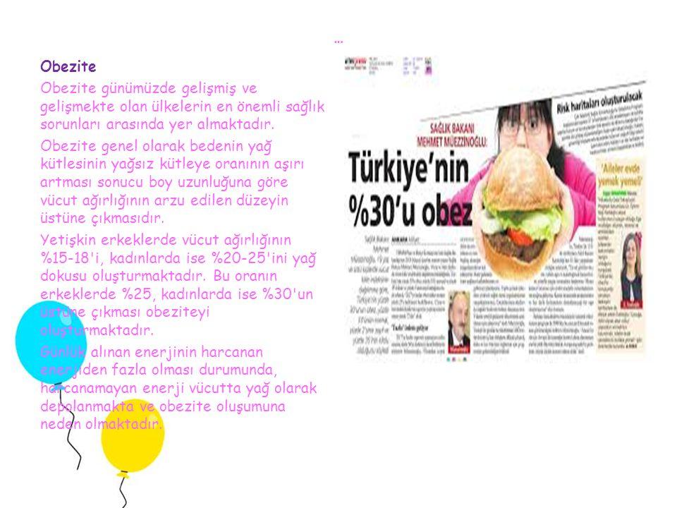 … Obezite Obezite günümüzde gelişmiş ve gelişmekte olan ülkelerin en önemli sağlık sorunları arasında yer almaktadır. Obezite genel olarak bedenin yağ