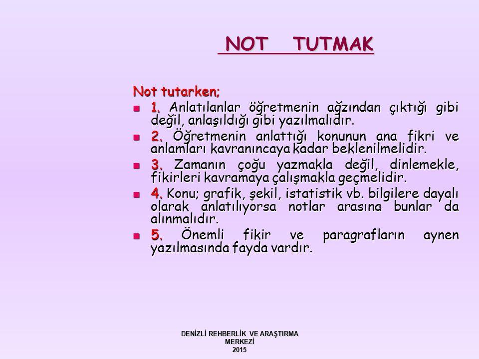 NOT TUTMAK NOT TUTMAK Not tutarken; 1. Anlatılanlar öğretmenin ağzından çıktığı gibi değil, anlaşıldığı gibi yazılmalıdır. 1. Anlatılanlar öğretmenin