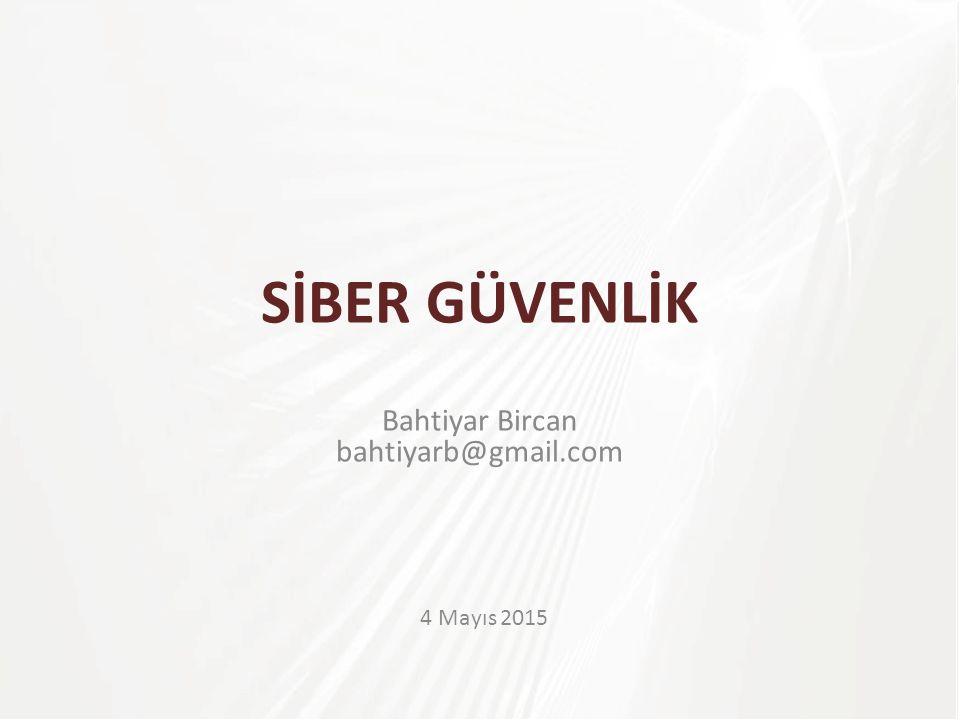 4 Mayıs 2015 SİBER GÜVENLİK Bahtiyar Bircan bahtiyarb@gmail.com