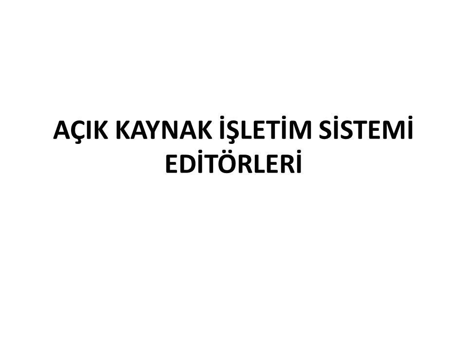 Açık Kaynak İşletim Sistemi Editörleri ve Kullanımı Editör, metin düzenleyici demektir.