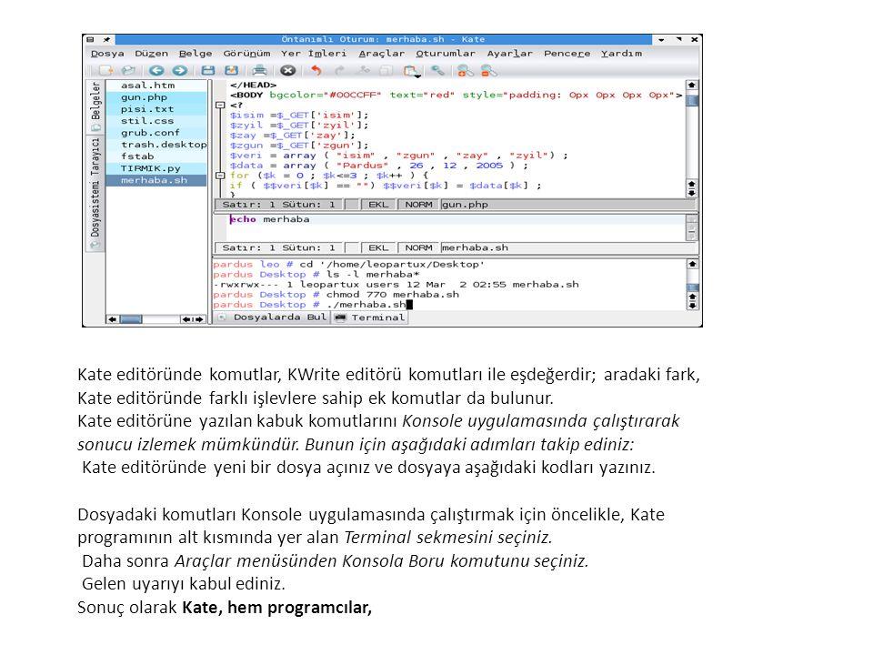 Kate editöründe komutlar, KWrite editörü komutları ile eşdeğerdir; aradaki fark, Kate editöründe farklı işlevlere sahip ek komutlar da bulunur.