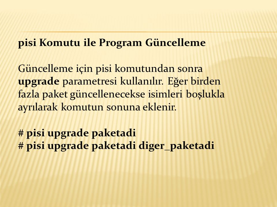 pisi Komutu ile Program Güncelleme Güncelleme için pisi komutundan sonra upgrade parametresi kullanılır. Eğer birden fazla paket güncellenecekse isiml